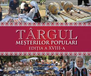 TÂRGUL MEȘTERILOR POPULARI, ediția a XVIII-a